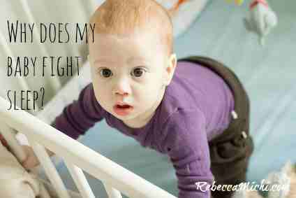 Why-does-my-baby-fight-sleep-RebeccaMichi.com_