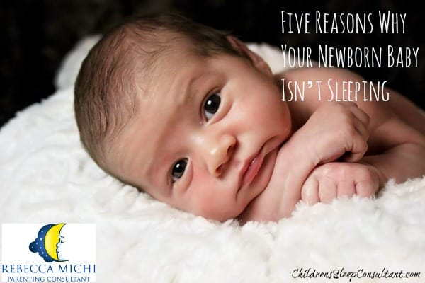 Five Reasons Why Your Newborn Baby Isn't Sleeping_ChildrensSleepConsultant.com