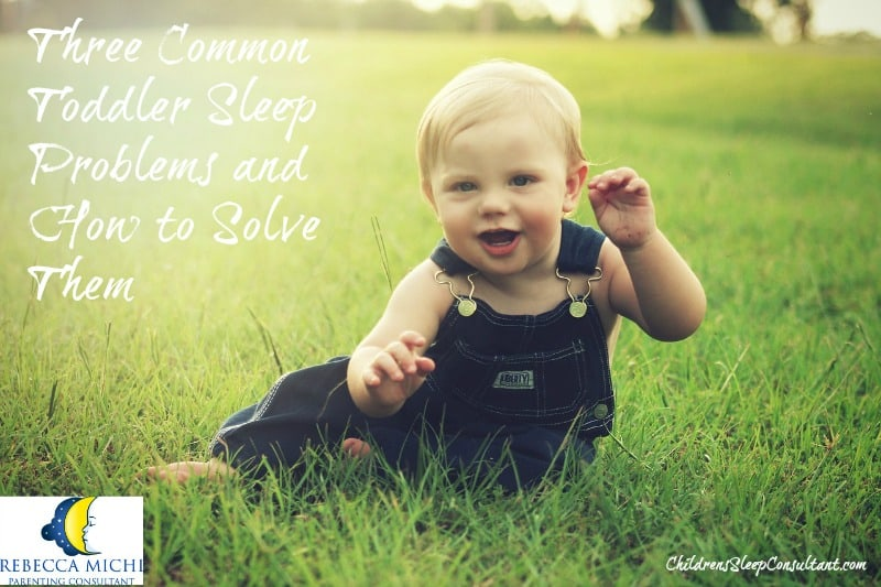 Three Common Toddler Sleep Problems and How to Solve Them