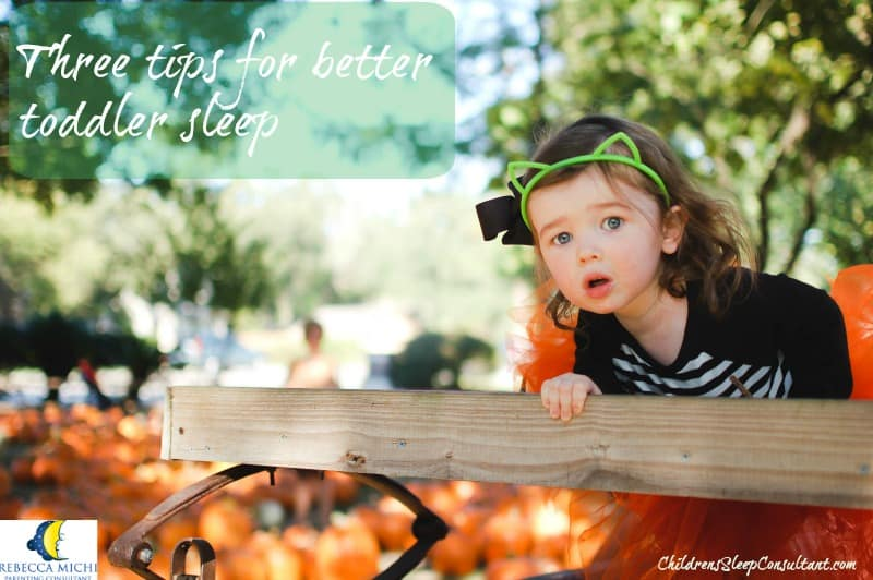 Three tips for better toddler sleep_ChildrensSleepConsultant.com