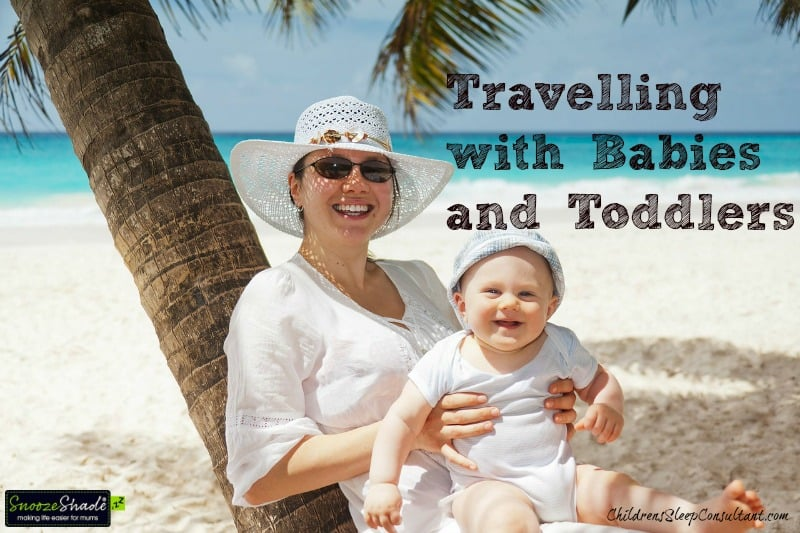 Travelling with Babies and Toddlers_ChildrensSleepConsultant.com