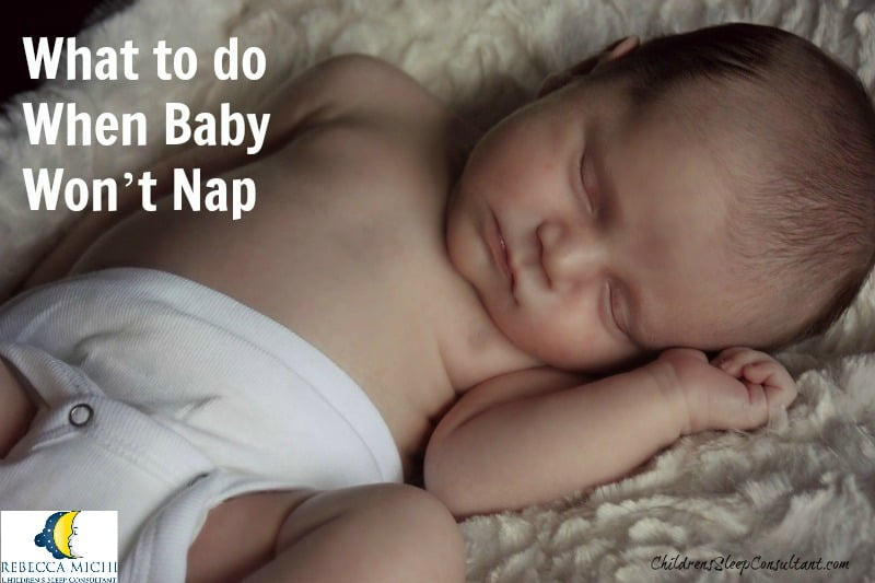 What to do When Baby Won't Nap_ChildrensSleepConsultant.com