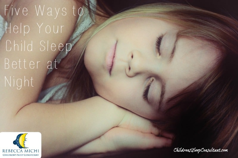 Five Ways to Help Your Child Sleep Better at Night_ChildrensSleepConsultant.com