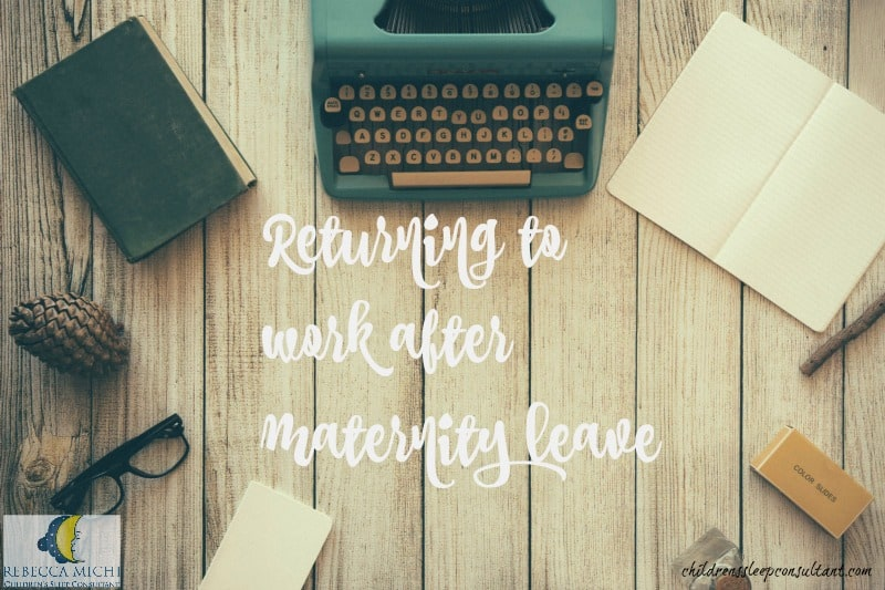 Returning to work after maternity leave_childrenssleepconsultant.com