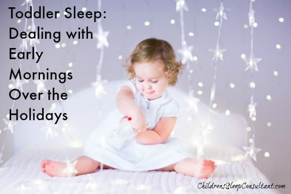 Toddler Sleep- Dealing with Early Mornings Over the Holidays_ChildrensSleepConsulatnat.com