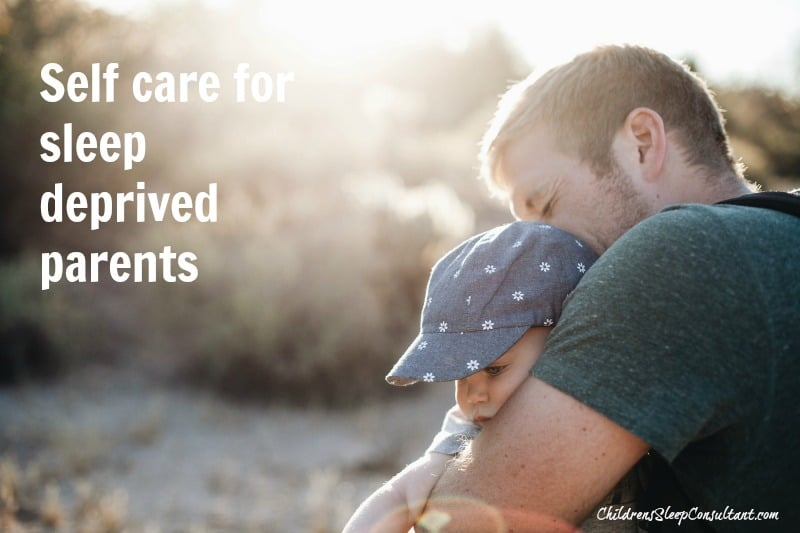 Self Care for Sleep Deprived Parents_ChildrensSleepConsultant.com