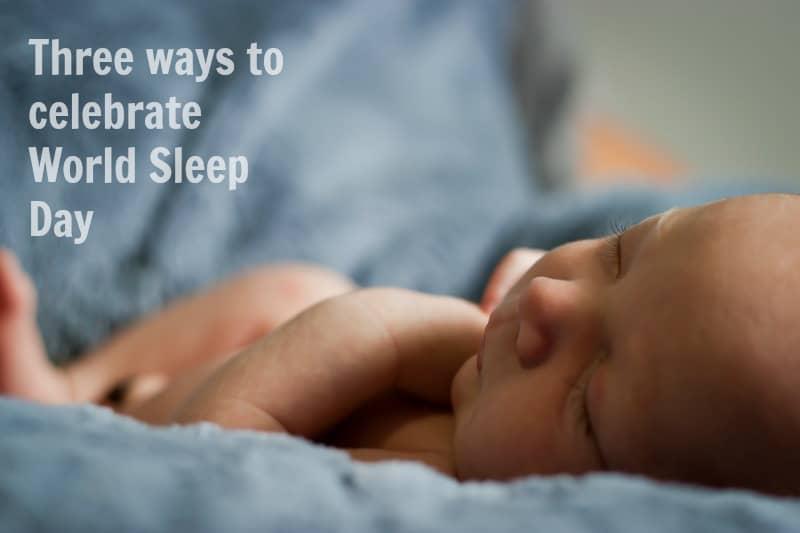 Three Ways to Celebrate World Sleep Day 2017_ChildrensSleepConsultant.com