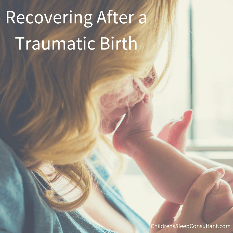 Recovering After a Traumatic Birth-ChildrensSleepConsultant.com