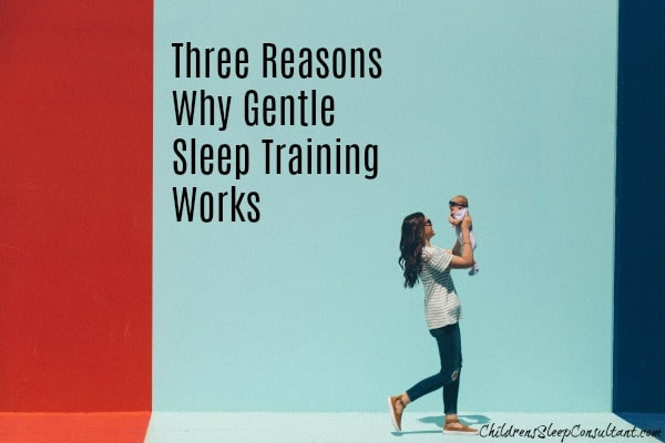 Three Reasons Why Gentle Sleep Training Works_ChildrensSleepConsultant.comThree Reasons Why Gentle Sleep Training Works_ChildrensSleepConsultant.com