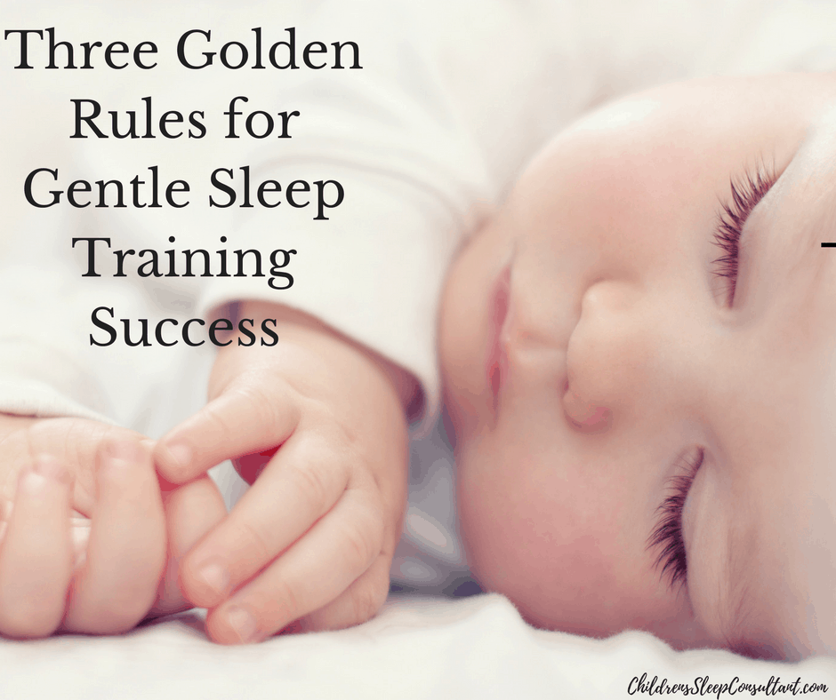 Three Golden Rules for Gentle Sleep Training Success_ChidlrensSleepConsultant.com